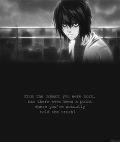 From the moment you were born, has there ever been a point where you've actually told the truth? | Death Note