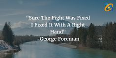 """""""Sure The #Fight Was #Fixed I Fixed It With A #Right Hand"""" #quotes -#George Foreman"""