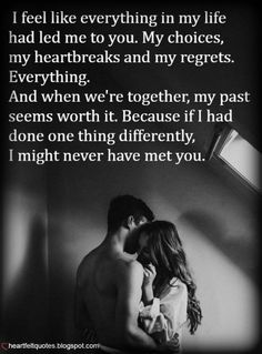 Heartfelt Love And Life Quotes: I feel like everything in my life had led me to you. Love Quotes For Him Romantic, Beautiful Love Quotes, Love Quotes For Her, Self Love Quotes, Husband Quotes, Boyfriend Quotes, Pensamientos Sexy, Relationship Quotes, Life Quotes
