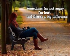 And sometimes, it gets me angry. I'm like that instead of saying I'm hurt I get mad & mean & then I cry