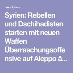 Syrien: Rebellen und Dschihadisten starten mit neuen Waffen Überraschungsoffensive auf Aleppo — RT Deutsch