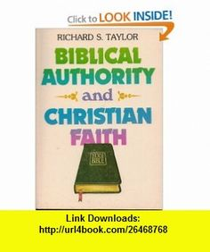 Biblical Authority and Christian Faith (9780834106338) Richard S. Taylor , ISBN-10: 0834106337  , ISBN-13: 978-0834106338 ,  , tutorials , pdf , ebook , torrent , downloads , rapidshare , filesonic , hotfile , megaupload , fileserve