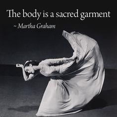 """The #body is a sacred garment."" - Martha Graham"