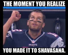 The moment you realize you made it to shavasana. Tom Brady. New England Patriots. Yoga memes. http://imgzu.com/image/eaAEVI