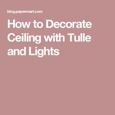 How to Decorate Ceiling with Tulle and Lights