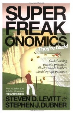 Superfreakonomics: Global Cooling, Patriotic Prostitutes and Why Suicide Bombers Should Buy Life Insurance by Steven D. Levitt, http://www.amazon.co.uk/dp/071399990X/ref=cm_sw_r_pi_dp_zkNFsb0C67ZK2