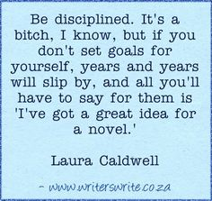 Be disciplined - Laura Caldwell - Writers Write Creative Blog