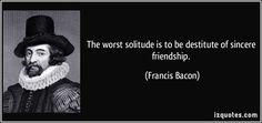 One more famous quote using our vocabulary!  If you are destitute of friends, you are alone.  You don't have to worry about that at Walsingham.