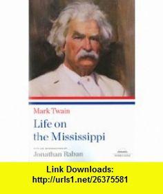 Mark Twain Life on the Mississippi (Library of America Paperback Classics) Mark Twain, Jonathan Raban , ISBN-10: 1598530577  ,  , ASIN: B0058M7PK8 , tutorials , pdf , ebook , torrent , downloads , rapidshare , filesonic , hotfile , megaupload , fileserve