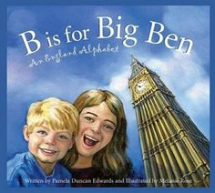 B Is for Big Ben: An England Alphabet (Discover the World) by Pamela Duncan Edwards Duncan Edwards, Reading Conference, Alphabet Writing, Old Dominion, Reading Levels, Big Ben, Childrens Books, Activities For Kids, England