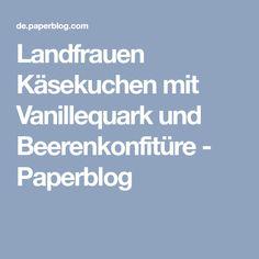 Landfrauen Käsekuchen mit Vanillequark und Beerenkonfitüre - Paperblog
