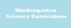 Kindergarten Science Curriculum... Totally following this! Put together by units then broken down into lessons with links!