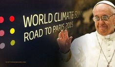 POPE FRANCIS PLANS TO FIGHT THE BATTLES AGAINST CLIMATE CHANGE AND POVERTY