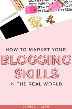 How to Market Blogging Skills in the Real World | octoberjune.com
