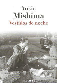 """""""Vestidos de noche"""" Yukio Mishima. Inteligente sátira de la alta sociedad japonesa que conoció Mishima. Un grupo social deseoso de aparentar, entregado a la fascinación por los modos de vida occidentales, pero en el que aún pesan la sobriedad, las rigideces y la estricta jerarquía familiar y social del Japón tradicional."""