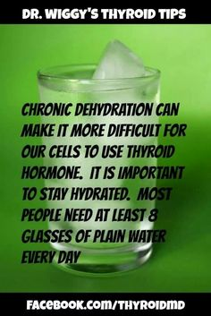 Hydrate for thyroid health ---- HOWEVER!!! Be aware that Fluoride is a cause of thyroid problems. Opt for flouride-free water and toothpaste...