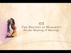 The Destiny of Humanity: On the Meaning of Marriage | Part 1 of 6 of The...