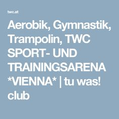 Aerobik, Gymnastik, Trampolin, TWC SPORT- UND TRAININGSARENA *VIENNA*   tu was! club Vienna, Activities For Kids, Club, Sports, Hs Sports, Children Activities, Kid Activities, Petite Section, Sport
