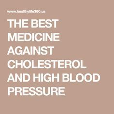 THE BEST MEDICINE AGAINST CHOLESTEROL AND HIGH BLOOD PRESSURE