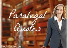 Paralegal Quotes for our fun paralegal friends over at www.Paralegalinsider.com   www.stephanies-funny-inspirational-quotes.com/paralegalquotes.html