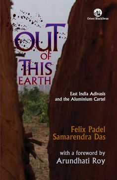 Out of This Earth: East India Adivasis and the Aluminium Cartel