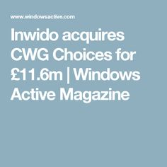 Inwido acquires CWG Choices for £11.6m | Windows Active Magazine