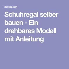 Schuhregal selber bauen - Ein drehbares Modell mit Anleitung Kallax, Tricks, Organization, Inspiration, Ikea, Deco, Building Furniture, Crafts, Homemade