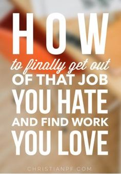 how to get out of job you hate and find a job you love!
