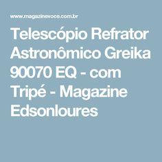 Telescópio Refrator Astronômico Greika 90070 EQ - com Tripé - Magazine Edsonloures