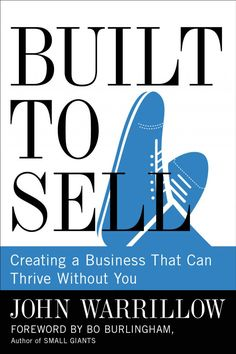 Built to Sell - John Warrillow. Learn how to set up your business on the front end so that you can sell it later on down the road. Here's a hint…You need to be sure about this. Don't put your future financial freedom at risk. Listen up!