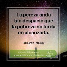 La pereza anda tan despacio que la pobreza no tarda en alcanzarla. (Benjamin Franklin) #alimentatubienestar #lafrasedelasemana Founding Fathers, Coaching, Spanish, Wisdom, Quotes, Inspiration, Thoughts, Truths, Amor