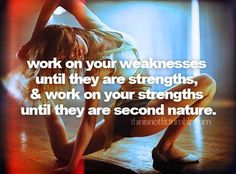 Work on your weaknesses