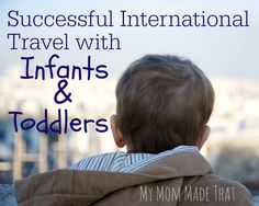 Successful International Travel with Infants and Toddlers - My Mom Made That