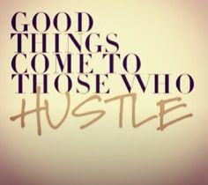 Always hustle...