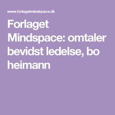 Forlaget Mindspace: omtaler bevidst ledelse, bo heimann