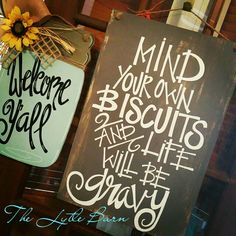 Handpainted sign . Mind your own biscuits and life will be gravy.