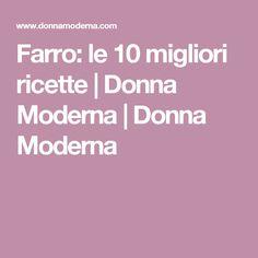 Farro: le 10 migliori ricette | Donna Moderna | Donna Moderna