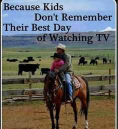 MENTORING, 'Because kids don't remember their best day of watching tv.' / via Cowboy Way Of Life Quotes on QuotesGram Way Of Life, The Life, Life Is Good, Cowboy Quotes, Horse Quotes, Cowboy Pics, Equine Quotes, Cowgirl Quote, Equestrian Quotes