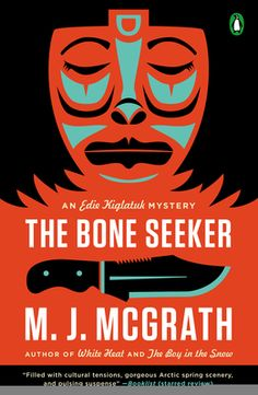 The Bone Seeker: An Edie Kiglatuk Mystery (Edie Kiglatuk Mysteries) M. McGrath 0670785806 9780670785803 The Bone Seeker: An Edie Kiglatuk Mystery (Edie Kiglatuk Mysteries) Mystery Series, Mystery Thriller, Book Cover Design, Book Design, Layout Design, New Books, Books To Read, White Heat, Fiction And Nonfiction