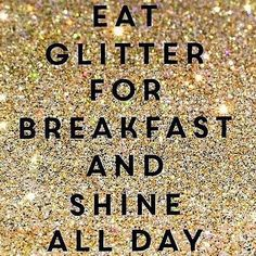 Eat glitter for breakfast and shine all day. Well, not literally glitter, but good food. And it'll keep you going all day long.