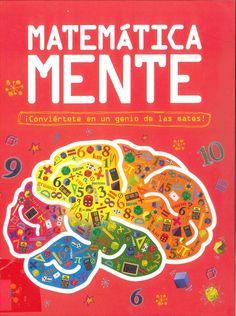 JULIO 2015 Este libro contiene datos interesantes sobre los números, los patrones, las medidas, las formas, el espacio y muchas curiosidades sobre los matemáticos más célebres de la historia. Pon a prueba tu mente con un montón de acertijos y pásatelo genial. Búscalo en: http://absys.asturias.es/cgi-abnet_Bast/abnetop?ACC=DOSEARCH&xsqf01=matematica+mente+goldsmith