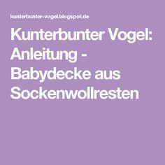 Kunterbunter Vogel: Anleitung - Babydecke aus Sockenwollresten