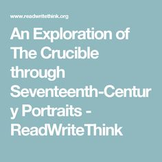 An Exploration of The Crucible through Seventeenth-Century Portraits - ReadWriteThink