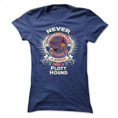 Plott Hound -Never underestimate the power of a woman w - #band t shirts #polo sweatshirt. SIMILAR ITEMS => https://www.sunfrog.com/Names/Plott-Hound-Never-underestimate-the-power-of-a-woman-with-a-Plott-Hound-Ladies.html?60505
