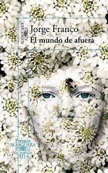 El mundo de afuera (Premio Alfaguara de Novela 2014) (Spanish Edition) by…