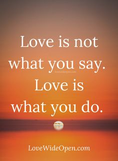 Love is what you do. #love #lovequotes #quotes #relationships #lovewideopen