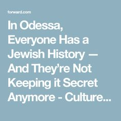 In Odessa, Everyone Has a Jewish History — And They're Not Keeping it Secret Anymore - Culture – Forward.com