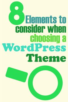 Need a new WordPress theme? Make sure to look at these 8 elements before you decide!
