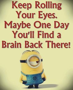 Maybe one day you'll find a brain back there.