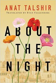 About the Night by Anat Talshir: This bestselling historical romance set in 1947 Jerusalem shows how the power of love can unite people from different faiths and cultures.